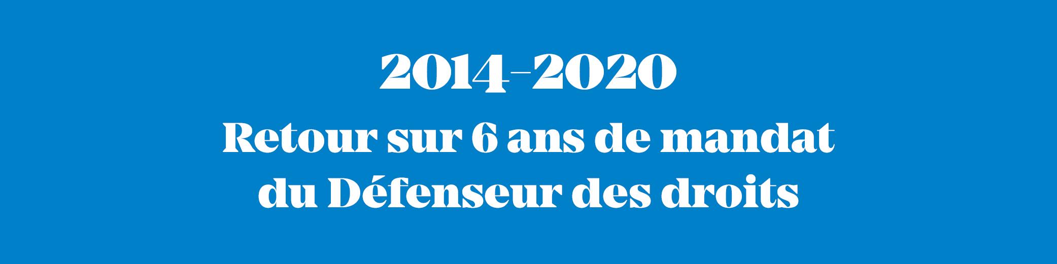 Défenseur des droits - mandat 2014-2020
