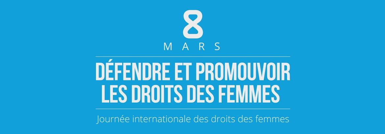 8 mars : Défendre et promouvoir les droits des femmes